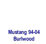 Mustang 94-04 -Burlwood- 150