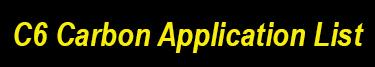C6 Carbon Application List