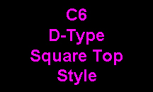 C6 D-Type Square Top Style
