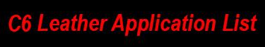 C6 Leather Application List