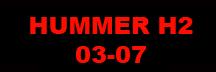 HUMMER H2 03-07