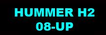 HUMMER H2 08-UP