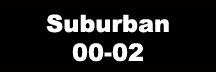 Suburban 00-02
