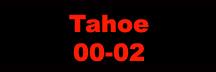 Tahoe 00-02