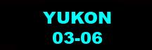 YUKON 03-06